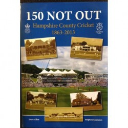 150 Not Out: Hampshire County Cricket 1863-2013