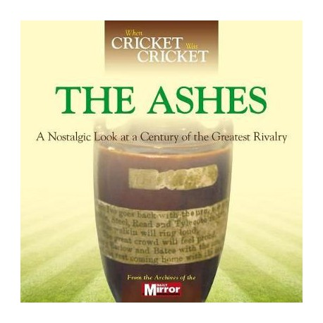When Cricket Was Cricket: The Ashes - A Nostalgic Look at a Century of the Greatest Rivalry (Hardcover)
