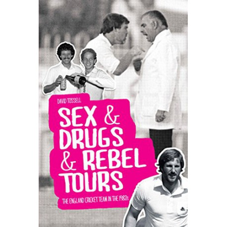 Sex & Drugs & Rebel Tours: The England Cricket Team in the 80s
