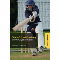 Youth Cricket Coaching: How To Play, Coach & Win